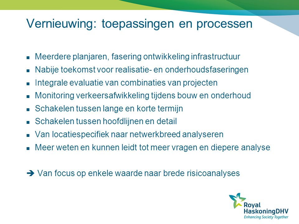 Vernieuwing: toepassingen en processen  Meerdere planjaren, fasering ontwikkeling infrastructuur  Nabije toekomst voor realisatie- en onderhoudsfase