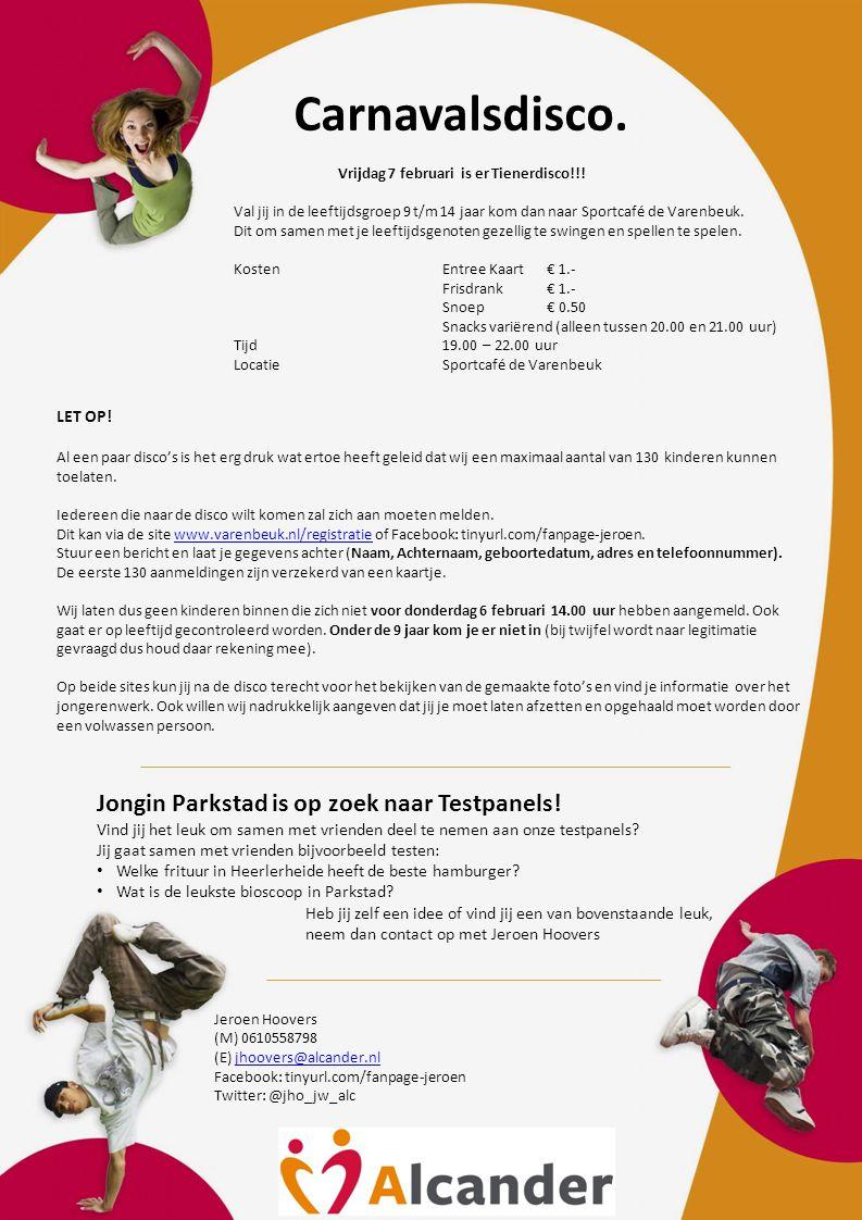 Carnavalsdisco. Vrijdag 7 februari is er Tienerdisco!!! Val jij in de leeftijdsgroep 9 t/m 14 jaar kom dan naar Sportcafé de Varenbeuk. Dit om samen m