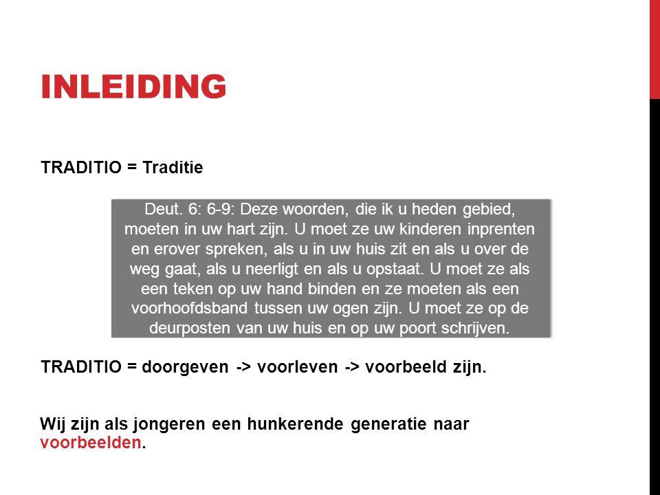 INLEIDING TRADITIO = Traditie TRADITIO = doorgeven -> voorleven -> voorbeeld zijn.