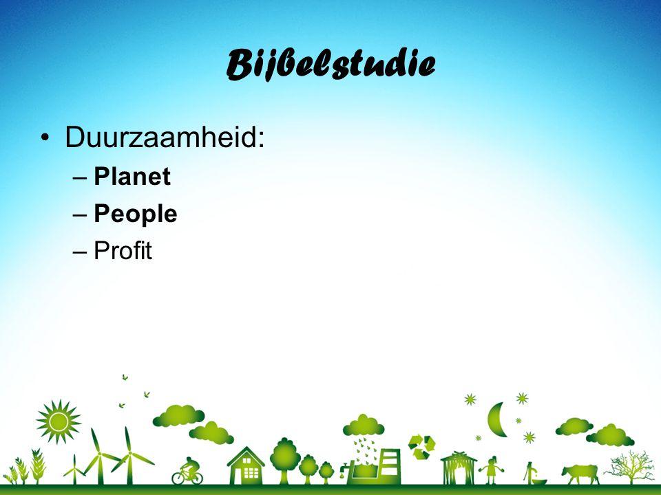 Bijbelstudie •Duurzaamheid: –Planet –People –Profit