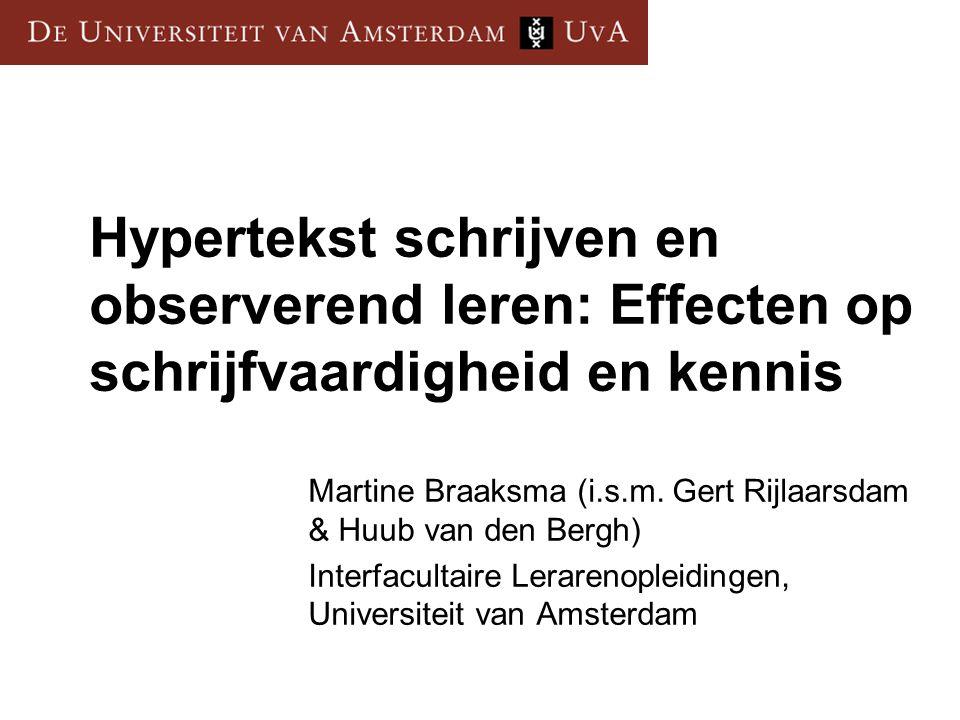 Hypertekst schrijven en observerend leren: Effecten op schrijfvaardigheid en kennis Martine Braaksma (i.s.m.