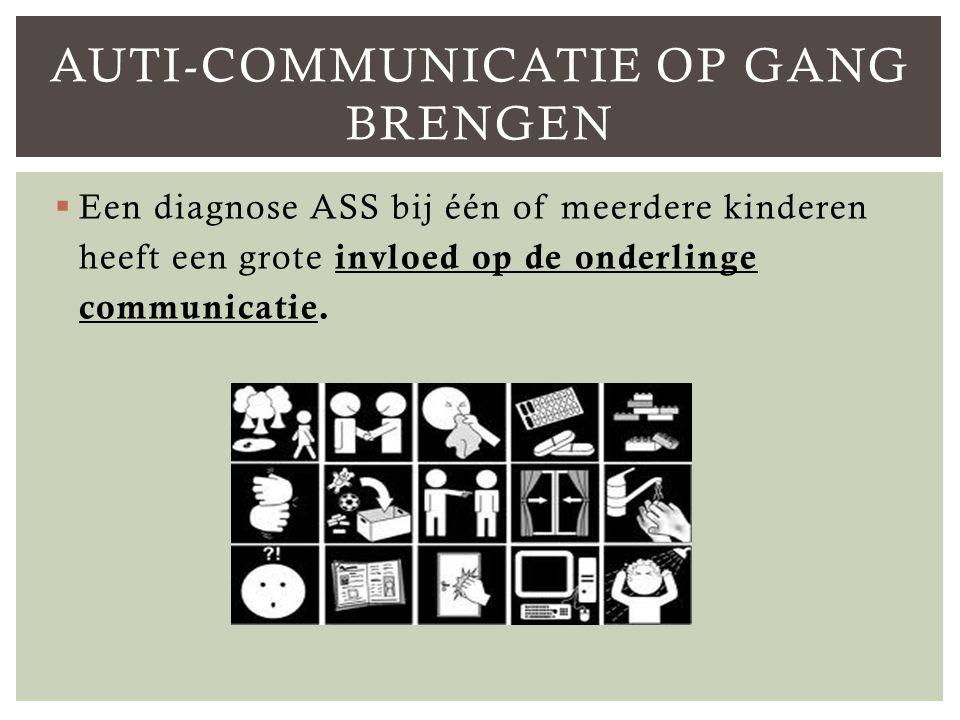  Een diagnose ASS bij één of meerdere kinderen heeft een grote invloed op de onderlinge communicatie.