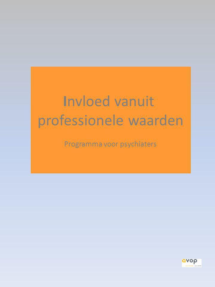 Invloed vanuit professionele waarden Programma voor psychiaters
