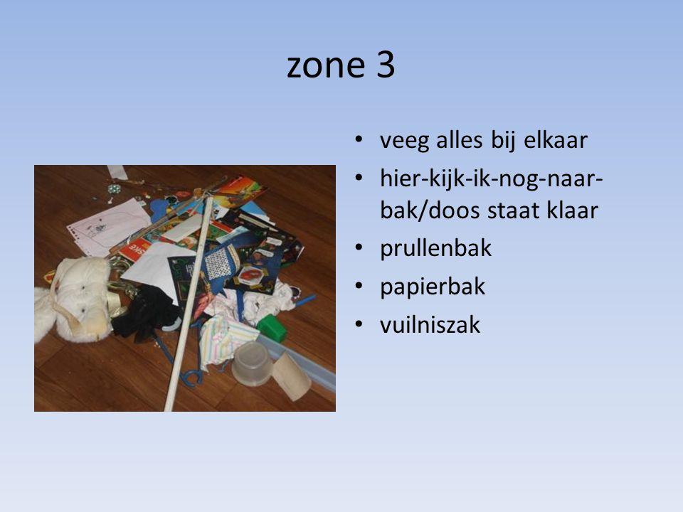 zone 3 • veeg alles bij elkaar • hier-kijk-ik-nog-naar- bak/doos staat klaar • prullenbak • papierbak • vuilniszak