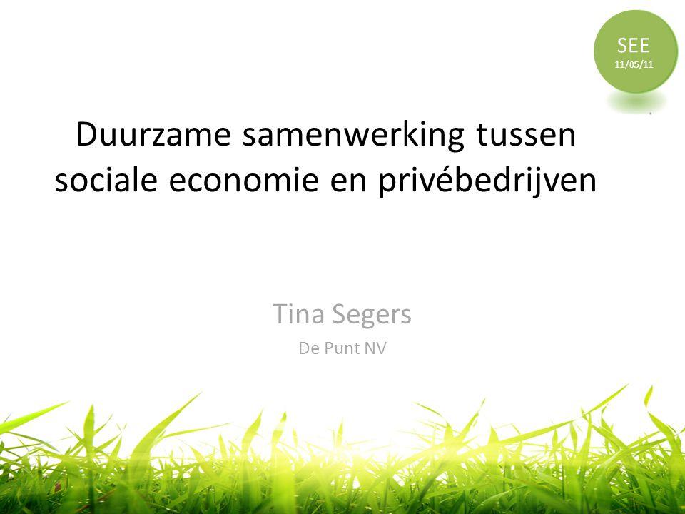 SEE 11/05/11 Duurzame samenwerking tussen sociale economie en privébedrijven Tina Segers De Punt NV