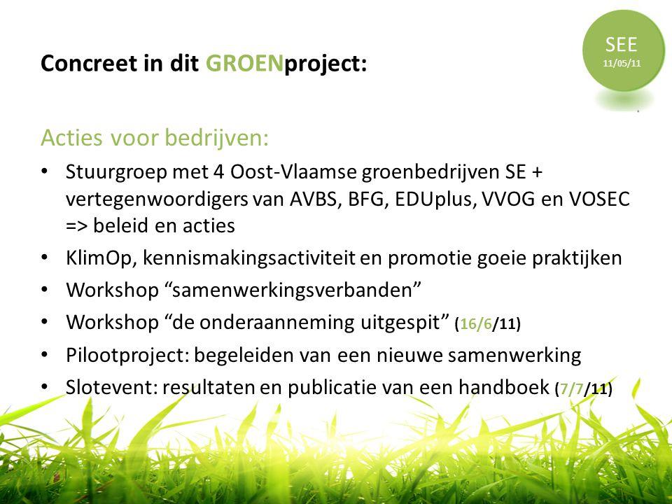 Concreet in dit GROENproject: Acties voor bedrijven: • Stuurgroep met 4 Oost-Vlaamse groenbedrijven SE + vertegenwoordigers van AVBS, BFG, EDUplus, VV