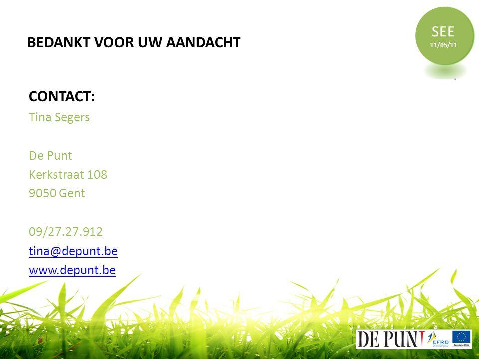 CONTACT: Tina Segers De Punt Kerkstraat 108 9050 Gent 09/27.27.912 tina@depunt.be www.depunt.be SEE 11/05/11 BEDANKT VOOR UW AANDACHT