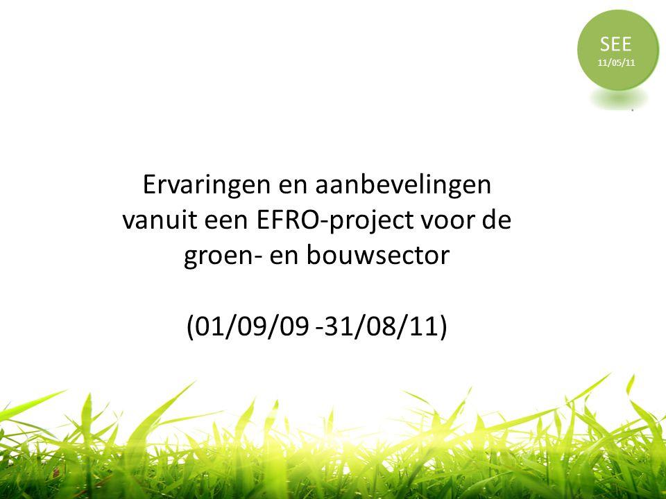 SEE 11/05/11 Ervaringen en aanbevelingen vanuit een EFRO-project voor de groen- en bouwsector (01/09/09 -31/08/11)