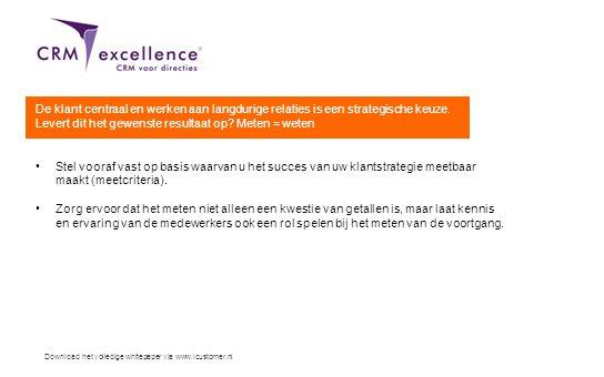 Download het volledige whitepaper via www.icustomer.nl De klant centraal en werken aan langdurige relaties is een strategische keuze. Levert dit het g