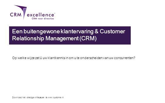Download het volledige whitepaper via www.icustomer.nl Een buitengewone klantervaring & Customer Relationship Management (CRM) Op welke wijze zet ú uw