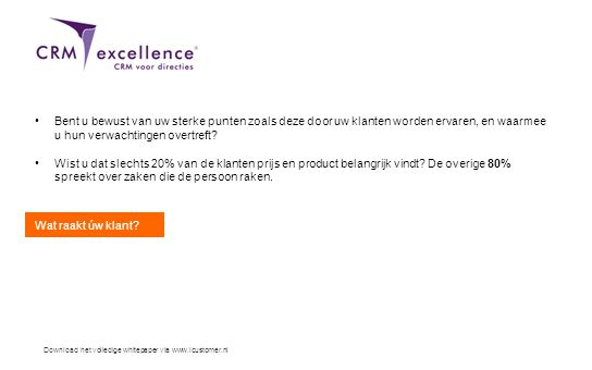 Download het volledige whitepaper via www.icustomer.nl Raar maar waar: de klant staat nauwelijks centraal •Welke positie bekleedt de klant in de strategie van uw organisatie.