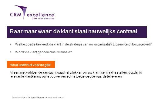 Download het volledige whitepaper via www.icustomer.nl Raar maar waar: de klant staat nauwelijks centraal •Welke positie bekleedt de klant in de strat