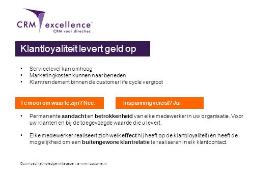 Download het volledige whitepaper via www.icustomer.nl Het effect van klantloyaliteit Minder economische druk •90% van de jaaromzet komt van bestaande klanten •Het aandeel van nieuwe klanten, dat door acquisitie wordt binnengehaald, ligt vaak op meer dan 50% van alle net nieuw geworven klanten.
