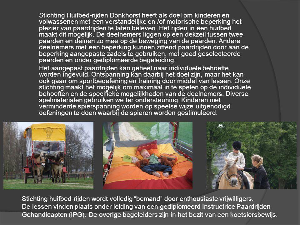 Stichting Huifbed-rijden Donkhorst heeft als doel om kinderen en volwassenen met een verstandelijke en /of motorische beperking het plezier van paardrijden te laten beleven.