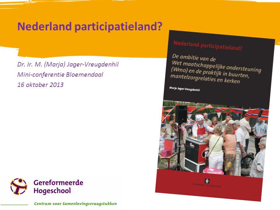 Nederland participatieland? Dr. Ir. M. (Marja) Jager-Vreugdenhil Mini-conferentie Bloemendaal 16 oktober 2013