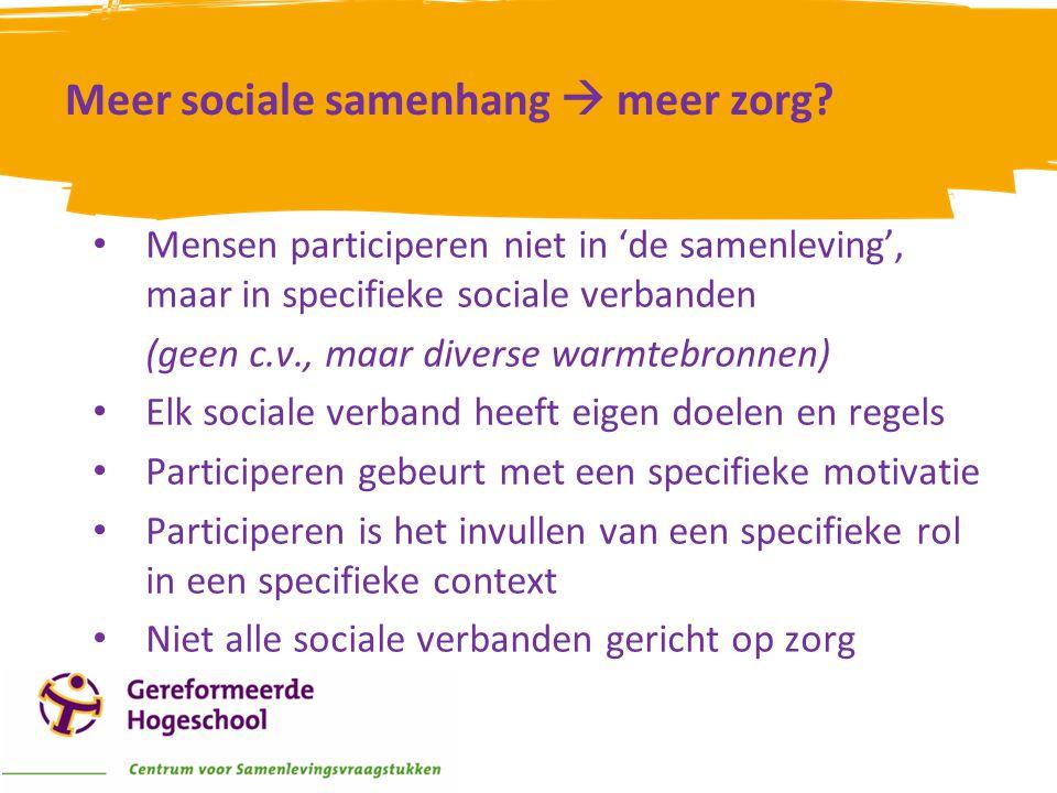 • Mensen participeren niet in 'de samenleving', maar in specifieke sociale verbanden (geen c.v., maar diverse warmtebronnen) • Elk sociale verband hee