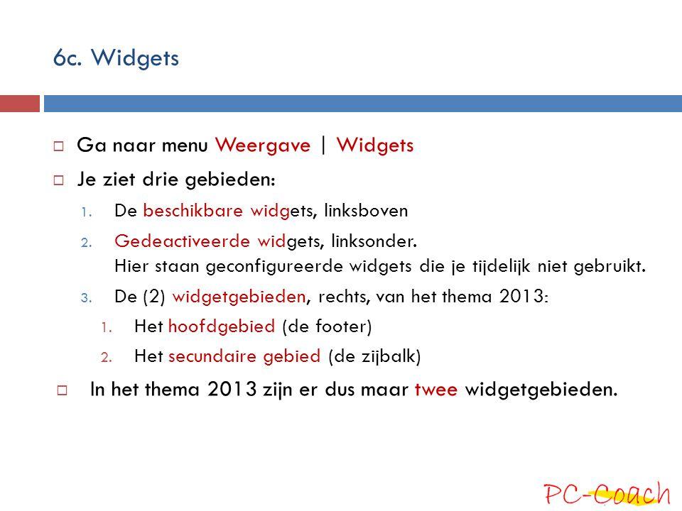6c. Widgets  Ga naar menu Weergave | Widgets  Je ziet drie gebieden: 1. De beschikbare widgets, linksboven 2. Gedeactiveerde widgets, linksonder. Hi