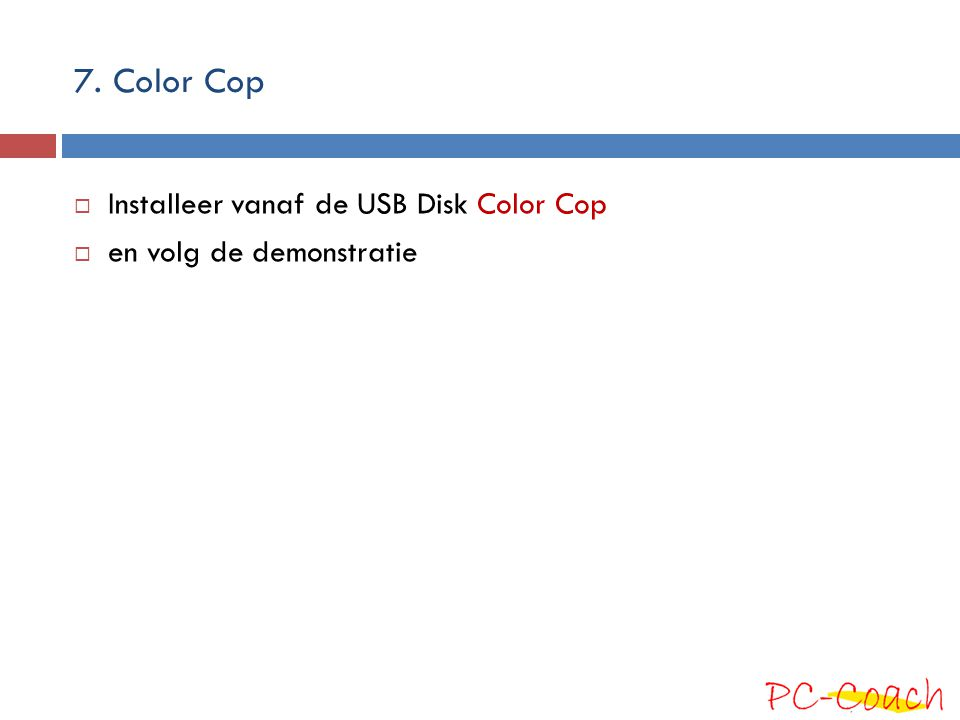 7. Color Cop  Installeer vanaf de USB Disk Color Cop  en volg de demonstratie