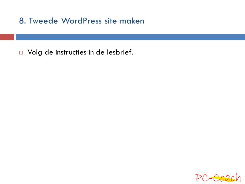 8. Tweede WordPress site maken  Volg de instructies in de lesbrief.