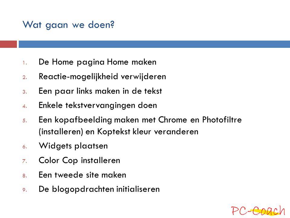 Wat gaan we doen? 1. De Home pagina Home maken 2. Reactie-mogelijkheid verwijderen 3. Een paar links maken in de tekst 4. Enkele tekstvervangingen doe