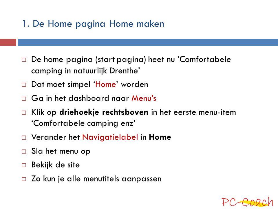 1. De Home pagina Home maken  De home pagina (start pagina) heet nu 'Comfortabele camping in natuurlijk Drenthe'  Dat moet simpel 'Home' worden  Ga