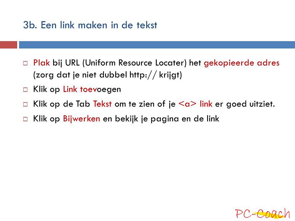 3b. Een link maken in de tekst  Plak bij URL (Uniform Resource Locater) het gekopieerde adres (zorg dat je niet dubbel http:// krijgt)  Klik op Link