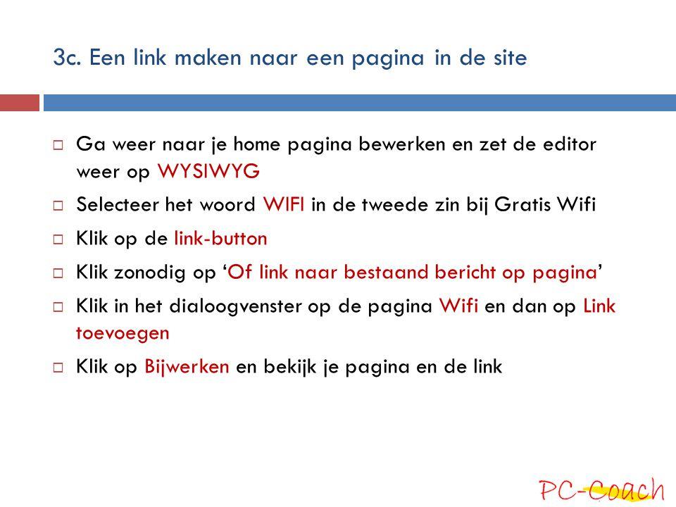 3c. Een link maken naar een pagina in de site  Ga weer naar je home pagina bewerken en zet de editor weer op WYSIWYG  Selecteer het woord WIFI in de
