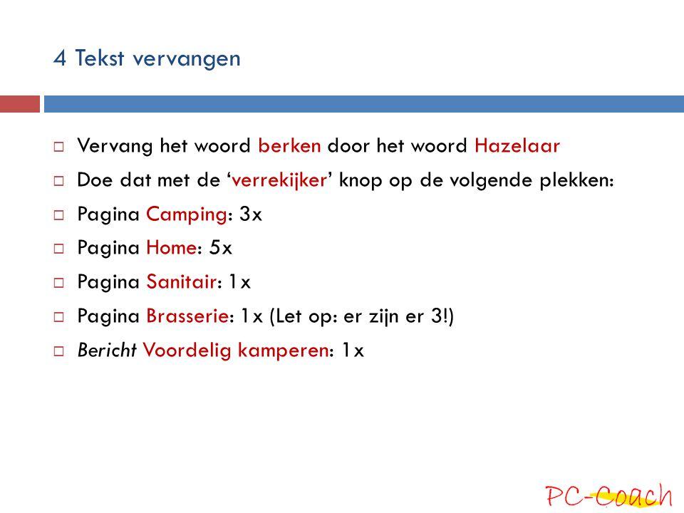 4 Tekst vervangen  Vervang het woord berken door het woord Hazelaar  Doe dat met de 'verrekijker' knop op de volgende plekken:  Pagina Camping: 3x