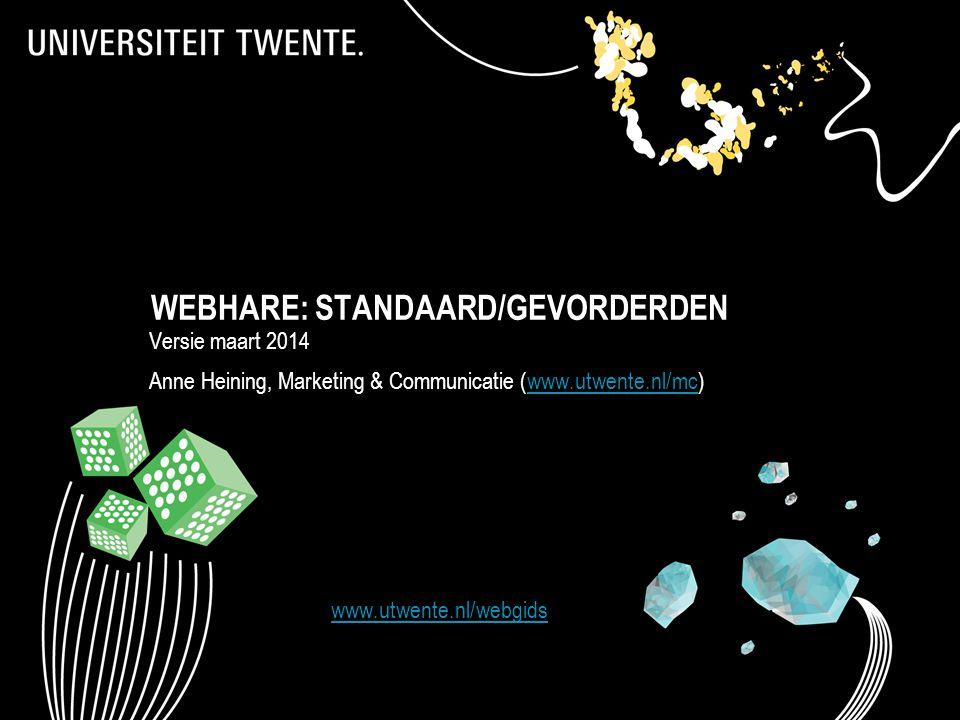 WEBHARE: STANDAARD/GEVORDERDEN Versie maart 2014 Anne Heining, Marketing & Communicatie (www.utwente.nl/mc)www.utwente.nl/mc 1 www.utwente.nl/webgids