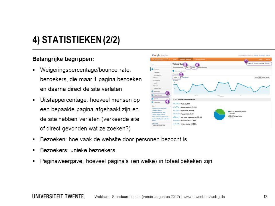 4) STATISTIEKEN (2/2) Belangrijke begrippen:  Weigeringspercentage/bounce rate: bezoekers, die maar 1 pagina bezoeken en daarna direct de site verlat