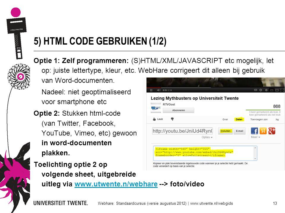 5) HTML CODE GEBRUIKEN (1/2) Optie 1: Zelf programmeren: (S)HTML/XML/JAVASCRIPT etc mogelijk, let op: juiste lettertype, kleur, etc. WebHare corrigeer