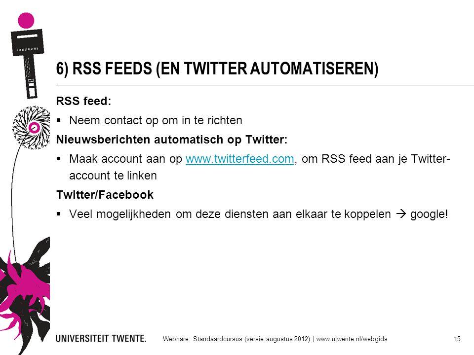 6) RSS FEEDS (EN TWITTER AUTOMATISEREN) RSS feed:  Neem contact op om in te richten Nieuwsberichten automatisch op Twitter:  Maak account aan op www