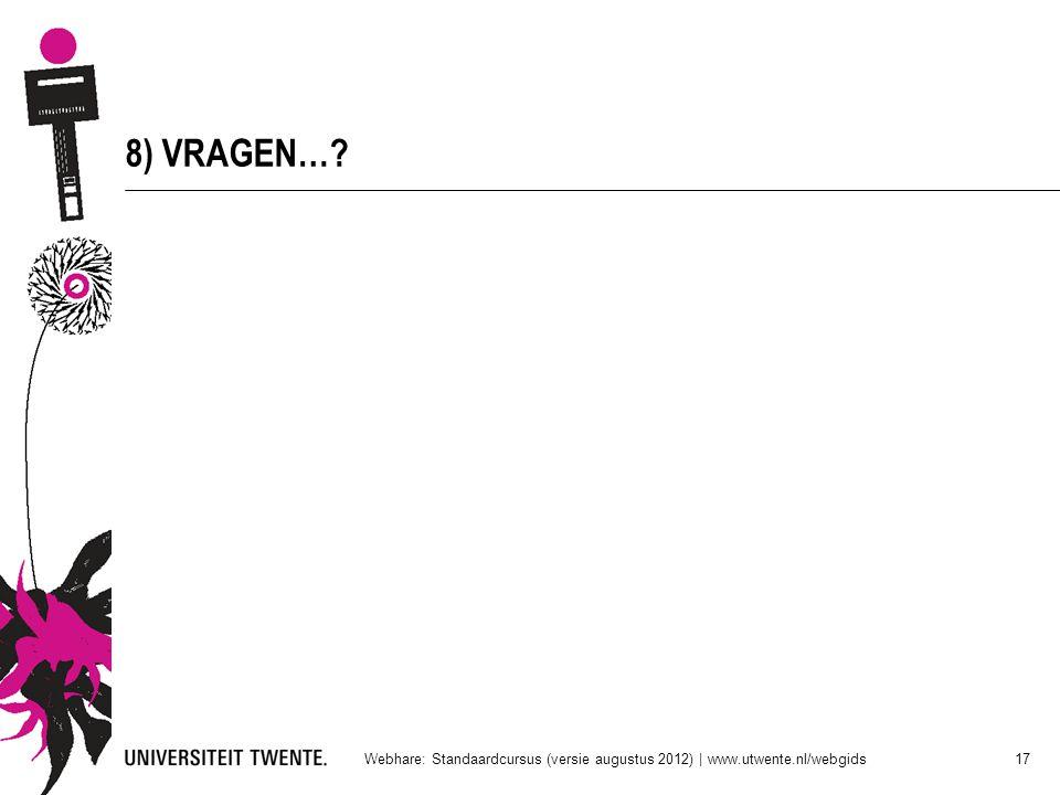 8) VRAGEN…? Webhare: Standaardcursus (versie augustus 2012) | www.utwente.nl/webgids 17