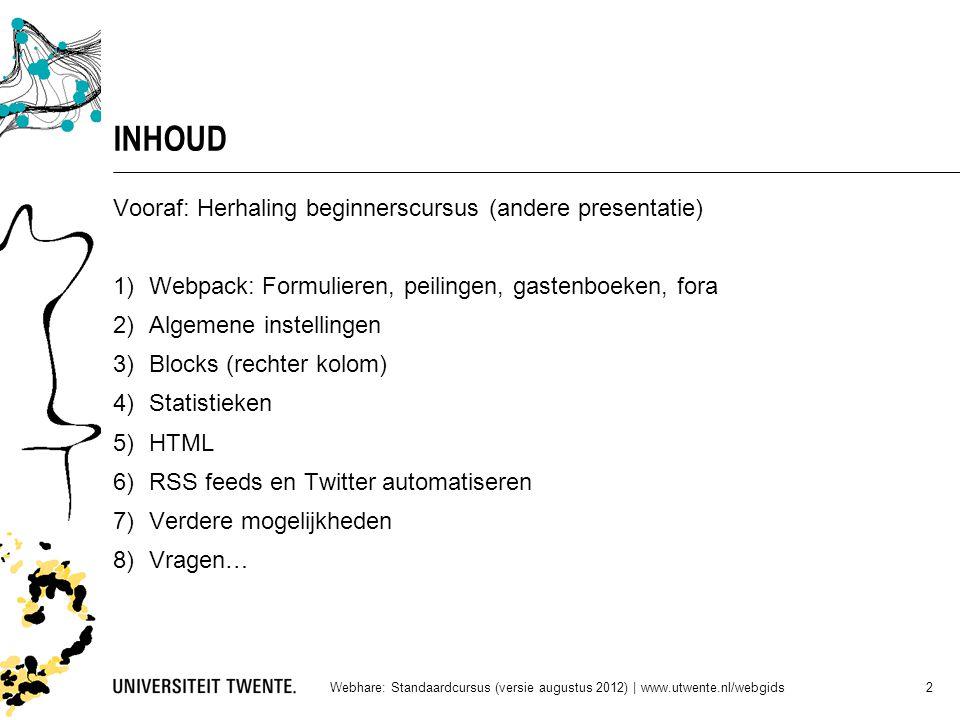 INHOUD Vooraf: Herhaling beginnerscursus (andere presentatie) 1)Webpack: Formulieren, peilingen, gastenboeken, fora 2)Algemene instellingen 3)Blocks (