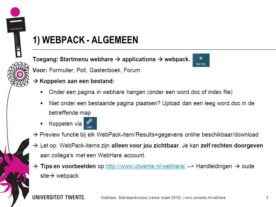 1) WEBPACK - ALGEMEEN Toegang: Startmenu webhare  applications  webpack. Voor: Formulier, Poll, Gastenboek, Forum  Koppelen aan een bestand:  Onde