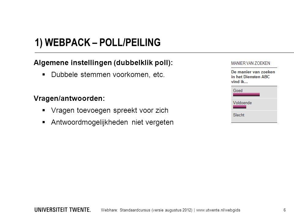 1) WEBPACK – POLL/PEILING Webhare: Standaardcursus (versie augustus 2012) | www.utwente.nl/webgids 6 Algemene instellingen (dubbelklik poll):  Dubbel