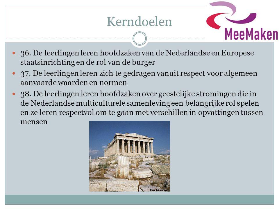 Kerndoelen  36. De leerlingen leren hoofdzaken van de Nederlandse en Europese staatsinrichting en de rol van de burger  37. De leerlingen leren zich