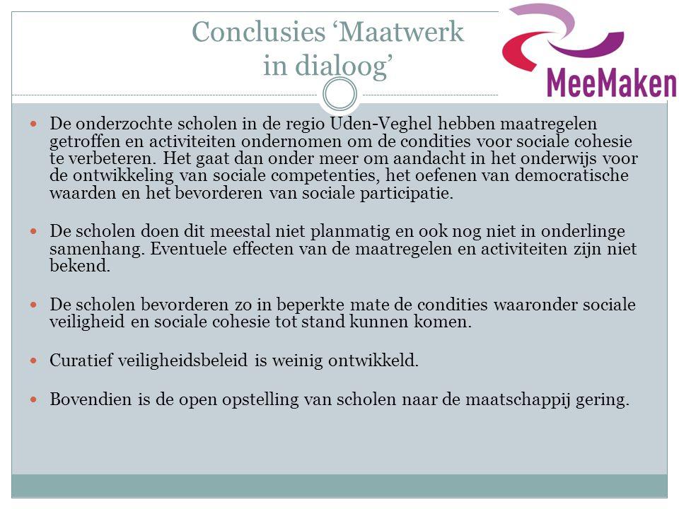 Conclusies 'Maatwerk in dialoog'  De onderzochte scholen in de regio Uden-Veghel hebben maatregelen getroffen en activiteiten ondernomen om de condities voor sociale cohesie te verbeteren.