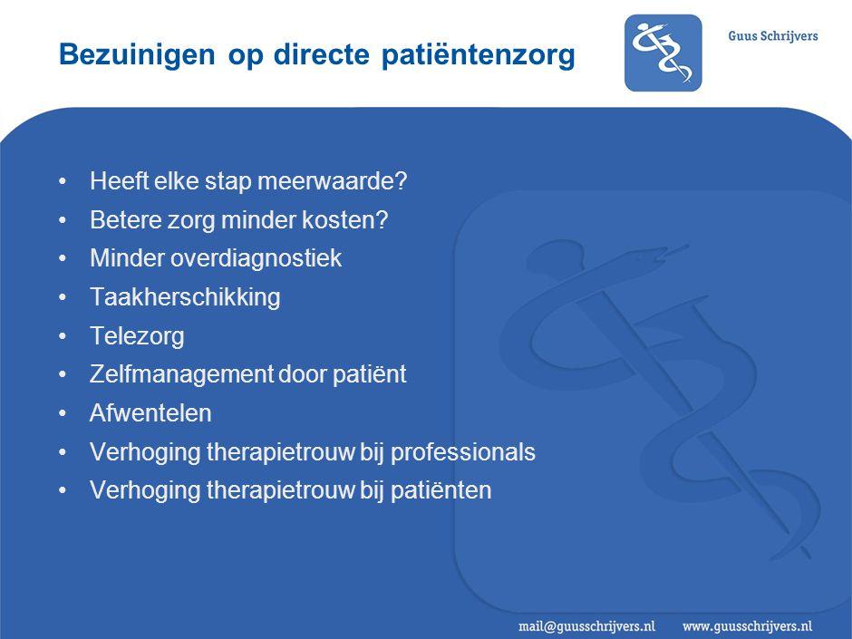 Bezuinigen op directe patiëntenzorg •Heeft elke stap meerwaarde? •Betere zorg minder kosten? •Minder overdiagnostiek •Taakherschikking •Telezorg •Zelf