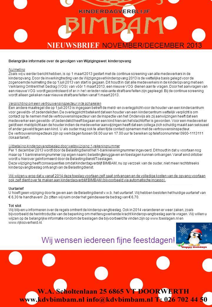 NOVEMBER/DECEMBER 2013 Belangrijke informatie over de gevolgen van Wijzigingswet kinderopvang Nulmeting Zoals wij u eerder bericht hebben, is op 1 maart 2013 gestart met de continue screening van alle medewerkers in de kinderopvang.