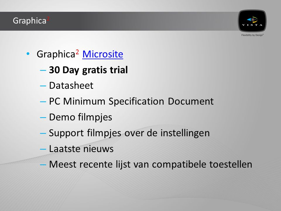 Graphica 2 • Graphica 2 MicrositeMicrosite – 30 Day gratis trial – Datasheet – PC Minimum Specification Document – Demo filmpjes – Support filmpjes ov