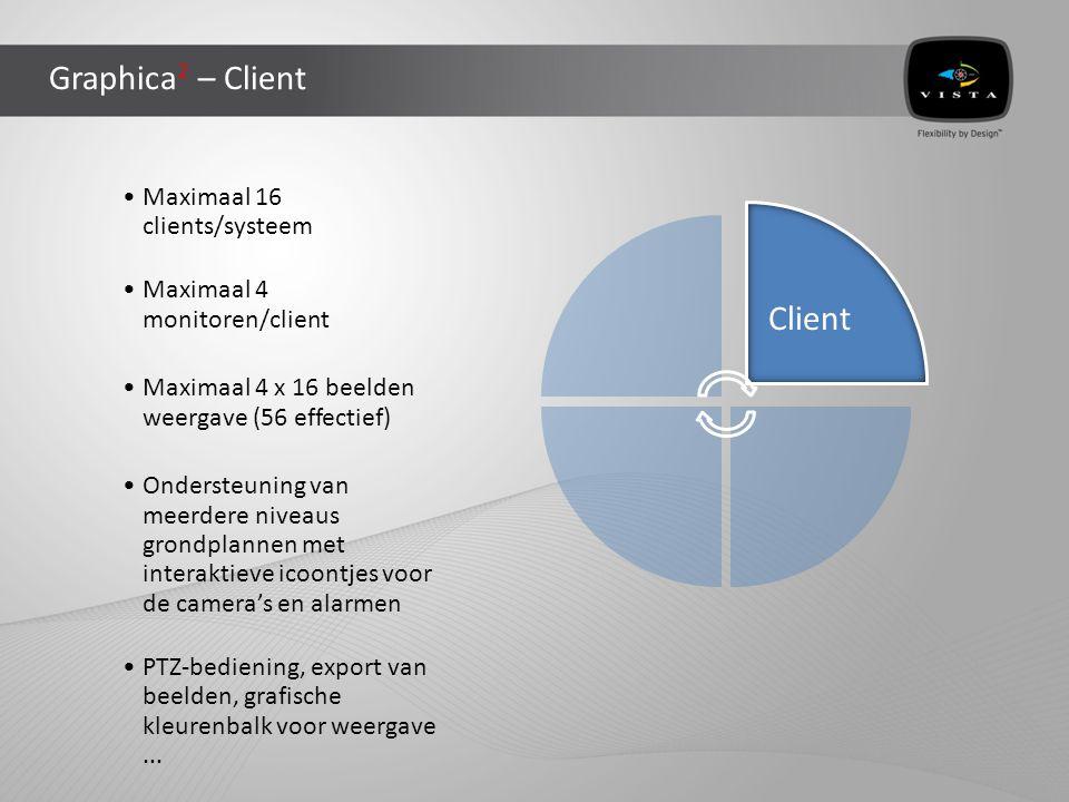 Graphica 2 – Client •Maximaal 16 clients/systeem •Maximaal 4 monitoren/client •Maximaal 4 x 16 beelden weergave (56 effectief) •Ondersteuning van meerdere niveaus grondplannen met interaktieve icoontjes voor de camera's en alarmen •PTZ-bediening, export van beelden, grafische kleurenbalk voor weergave...