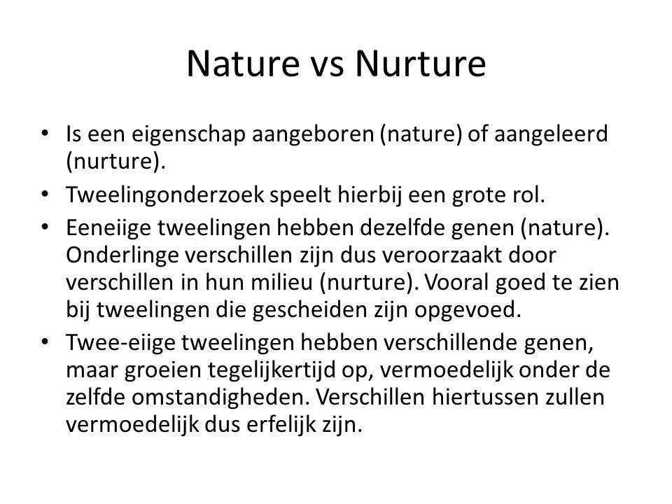 Nature vs Nurture • Is een eigenschap aangeboren (nature) of aangeleerd (nurture).