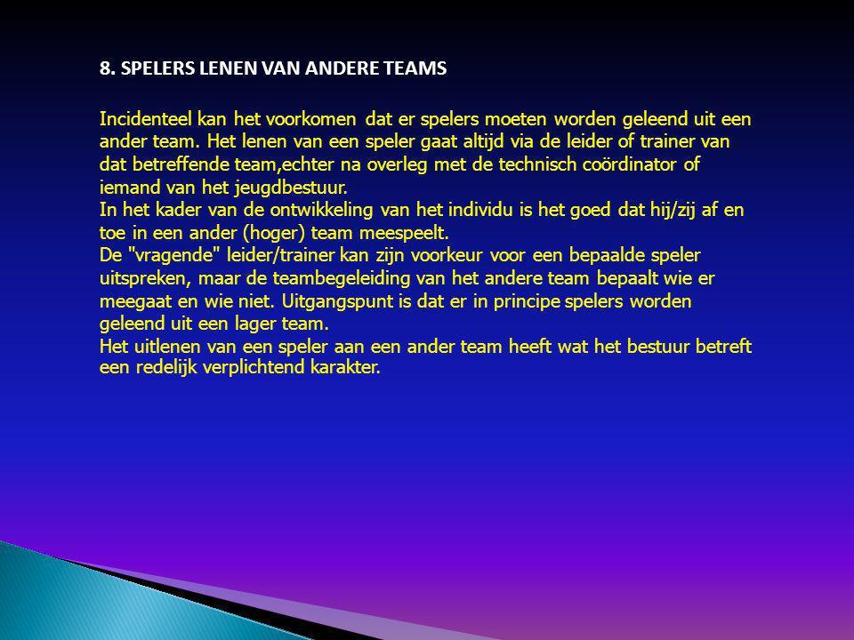 8. SPELERS LENEN VAN ANDERE TEAMS Incidenteel kan het voorkomen dat er spelers moeten worden geleend uit een ander team. Het lenen van een speler gaat