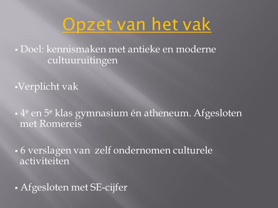  Doel: kennismaken met antieke en moderne cultuuruitingen  Verplicht vak  4 e en 5 e klas gymnasium én atheneum.