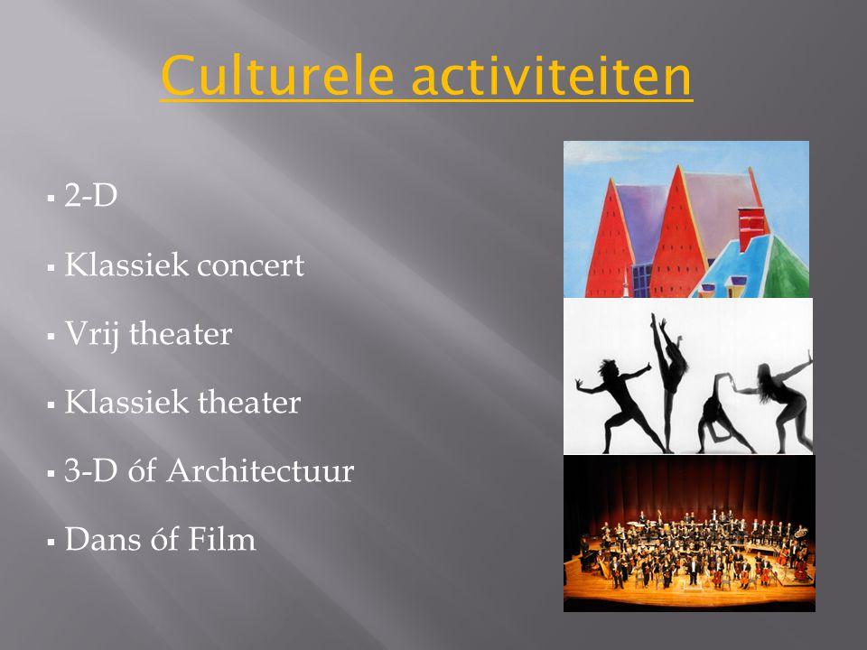  2-D  Klassiek concert  Vrij theater  Klassiek theater  3-D óf Architectuur  Dans óf Film Culturele activiteiten