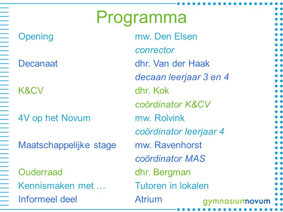 Programma Opening mw.Den Elsen conrector Decanaat dhr.