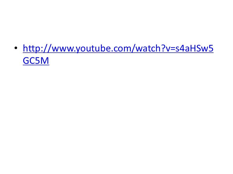 • http://www.youtube.com/watch?v=s4aHSw5 GC5M http://www.youtube.com/watch?v=s4aHSw5 GC5M