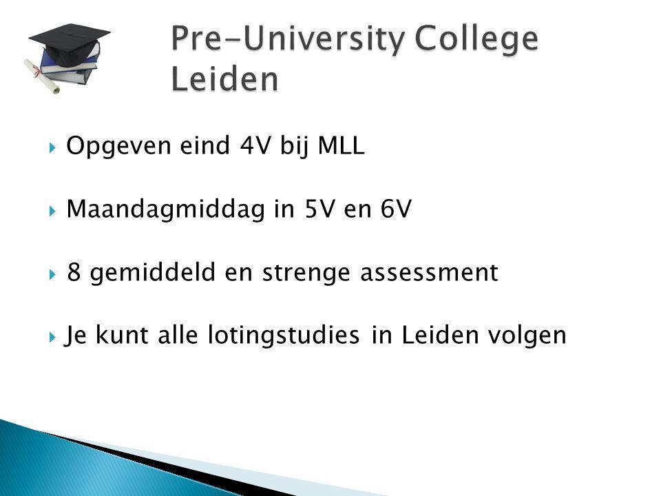  Opgeven eind 4V bij MLL  Maandagmiddag in 5V en 6V  8 gemiddeld en strenge assessment  Je kunt alle lotingstudies in Leiden volgen