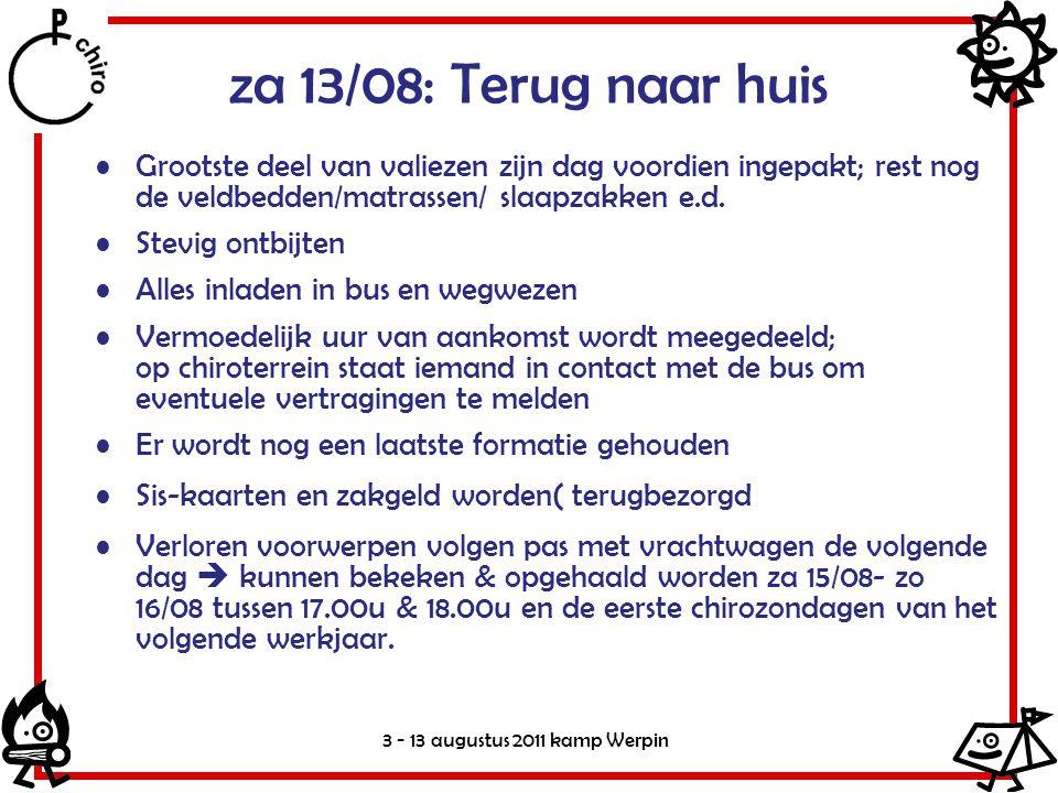 3 - 13 augustus 2011 kamp Werpin za 13/08: Terug naar huis •Grootste deel van valiezen zijn dag voordien ingepakt; rest nog de veldbedden/matrassen/ slaapzakken e.d.